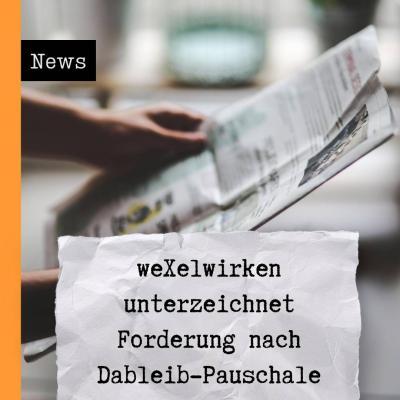 weXelwirken unterzeichnet Forderung nach Dableib-Pauschale